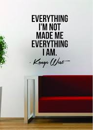 Home Decor Quotes Kanye West Everything I Am Quote Decal Sticker Wall Vinyl Art