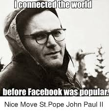 John Meme - 12 of the most awesome memes of pope st john paul ii epicpew