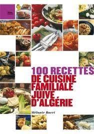 cuisine familiale recette 100 recettes de cuisine familiale juive d algérie