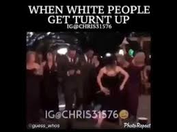 Turnt Meme - when white people get turnt up youtube