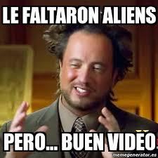 Aliens Meme Video - meme ancient aliens le faltaron aliens pero buen video 18435414