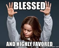 Blessed Meme - blessed and highly favored praise jesus girl meme generator
