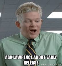 Lawrence Office Space Meme - ask lawrence about early release office space o face drew meme