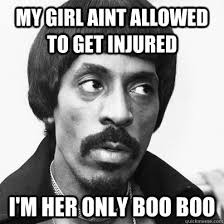 Boo Meme - my girl aint allowed to get injured i m her only boo boo ike