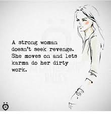 Strong Woman Meme - a strong woman doesn t seek revenge she moves on and lets karma do