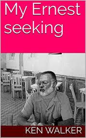 Seeking Kindle My Ernest Seeking Kindle Edition By Ken Walker Chris O Toole