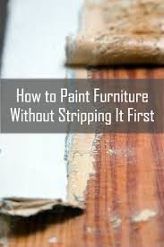 how to paint furniture without stripping first painted furniture