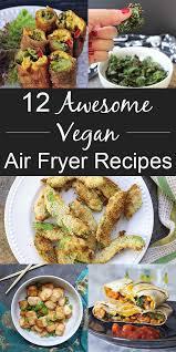 cuisiner vegan vegan air fryer recipes because i m obsessed recettes