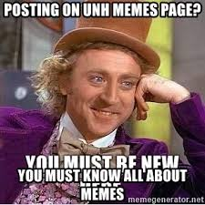 posting on unh memes page you must know all about memes you