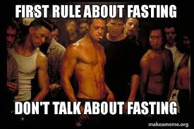 Fasting Meme - first rule about fasting don t talk about fasting fight club