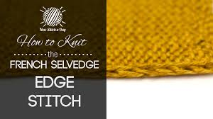 how to knit the french selvedge edge stitch new stitch a day