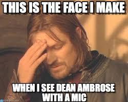 Dean Ambrose Memes - this is the face i make frustrated boromir meme on memegen