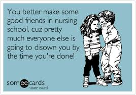 Done With School Meme - you better make some good friends in nursing school cuz pretty much