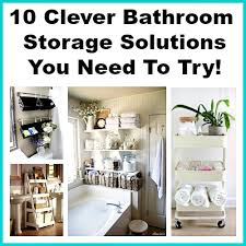 bathroom storage solutions 10 clever ideas you need to try