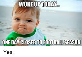 Football Season Meme - woke up today nfl memes one day closer to football season yes