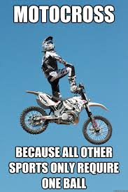Motocross Meme - motocross because all other sports only require one ball