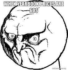 yearbook prices when yearbook prices are 60 no rage make a meme