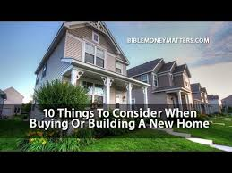 what to consider when buying a home 10 things to consider when buying or building a new home youtube