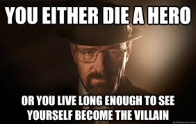 Villain Meme - you either die a hero or you live long enough to see yourself