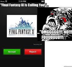 Final Fantasy Memes - final fantasy xi is calling you omggggg no
