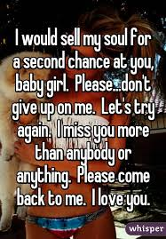 Baby Come Back Meme - i would sell my soul for a second chance at you baby girl please