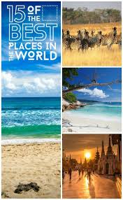 where to go on 15 of the world s best destinations