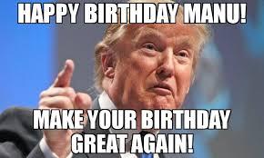 Manu Meme - happy birthday manu make your birthday great again meme donald