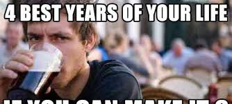 Your The Best Meme - why make college the best 4 years of your life if you can make it