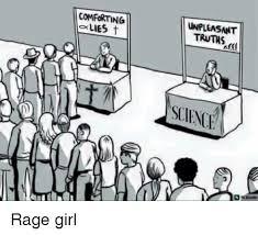 Rage Girl Meme - comforting lies t unpleasant truths slienc science rage girl meme