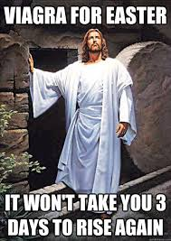 Funny Easter Memes - viagra for easter it won t take you 3 days to rise again easter