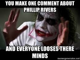 Philip Rivers Meme - you make one comment about phillip rivers and everyone looses there