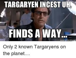 2 Picture Meme Generator - targaryen incest uh finds a way memegeneratornet only 2 known