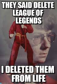 they said delete league of legends karate kyle meme on memegen
