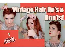 vintage hair vintage hair do s don ts by cherry dollface