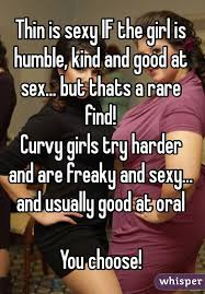 Curvy Girl Memes - thin is sexy if the girl is humble kind and good at sex but