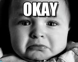 Sad Okay Meme - okay sad baby meme on memegen