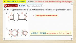 if statement objective c 9 1 similar polygons objectives identify similar polygons and use 9 1 similar polygons objective use ratios to solve problems involving similar polygons