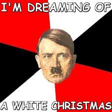 Brilliant Meme - brilliant meme i m dreaming of a white xmas