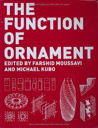 the function of ornament farshid moussavi michael kubo harvard