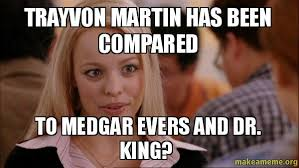 Trayvon Meme - trayvon martin has been compared to medgar evers and dr king