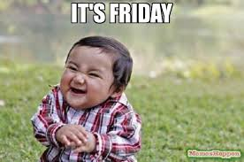Its Friday Meme Pictures - it s friday meme evil toddler 13241 memeshappen