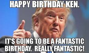 Ken Meme - happy birthday ken it s going to be a fantastic birthday really