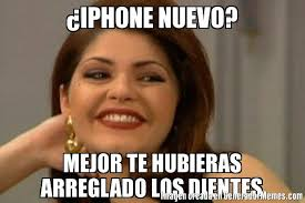 Memes De Iphone - iphone nuevo mejor te hubieras arreglado los dientes meme de