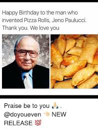 Happy Birthday Gym Meme - happy birthday to the man who invented pizza rolls jeno paulucci