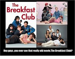 Breakfast Club Meme - the breakfast club ie hey guys you ever see that really old moviethe