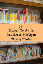 50 ideas for places to go in southeast michigan during winter
