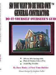 so you want to be your own general contractor do it yourself