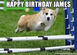 Corgi Birthday Meme - happy birthday james ridiculously photogenic corgi meme generator