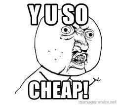 Yu So Meme - y u so cheap y u so meme generator