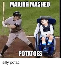 Mashed Potatoes Meme - making mashed potatoes silly potat meme on me me